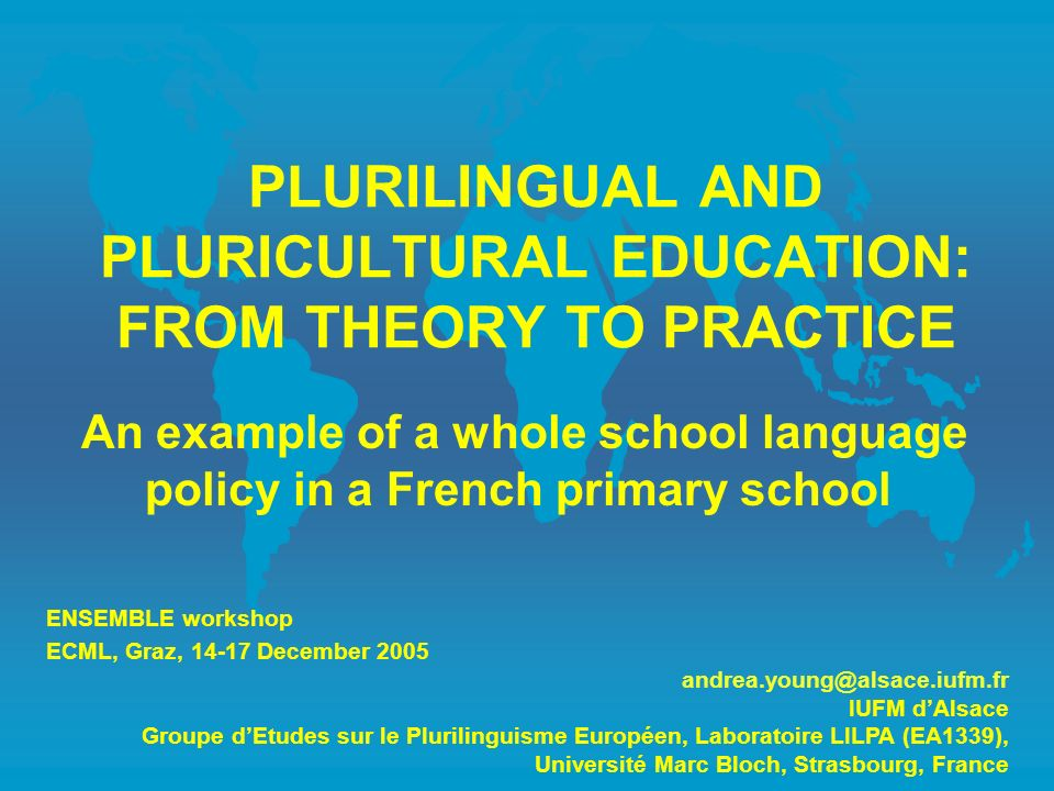 PLURILINGUAL AND PLURICULTURAL EDUCATION: FROM THEORY TO PRACTICE An example of a whole school language policy in a French primary school ENSEMBLE wor