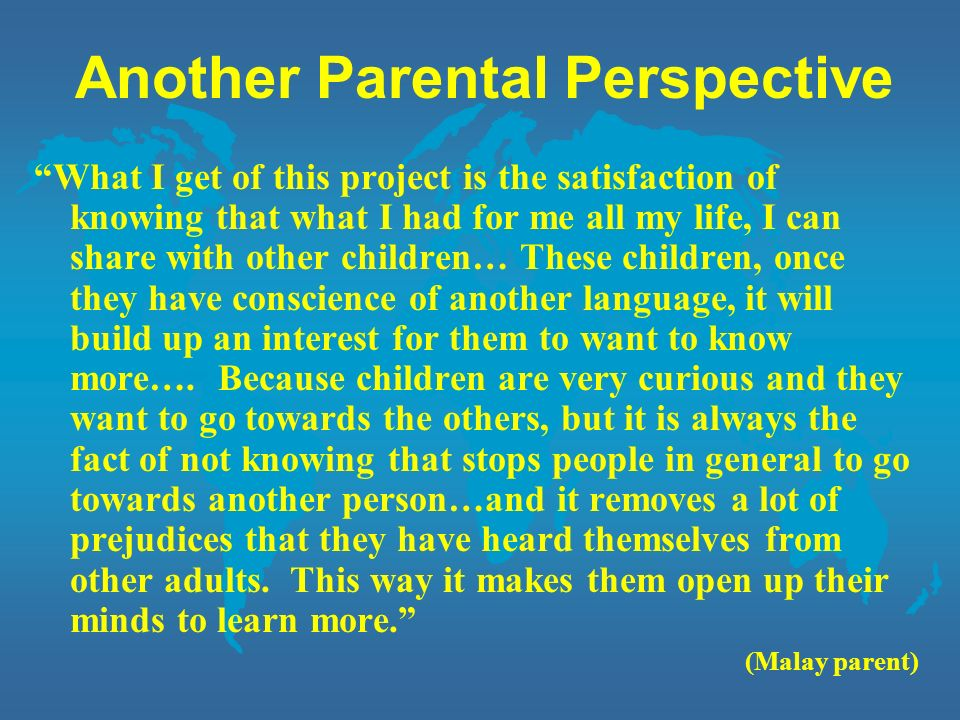 Another Parental Perspective What I get of this project is the satisfaction of knowing that what I had for me all my life, I can share with other chil