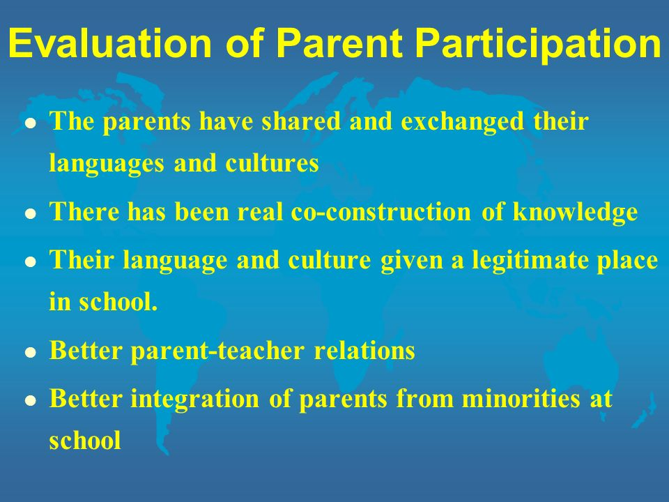 Evaluation of Parent Participation l The parents have shared and exchanged their languages and cultures l There has been real co-construction of knowl