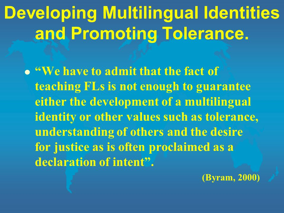 Developing Multilingual Identities and Promoting Tolerance. l We have to admit that the fact of teaching FLs is not enough to guarantee either the dev