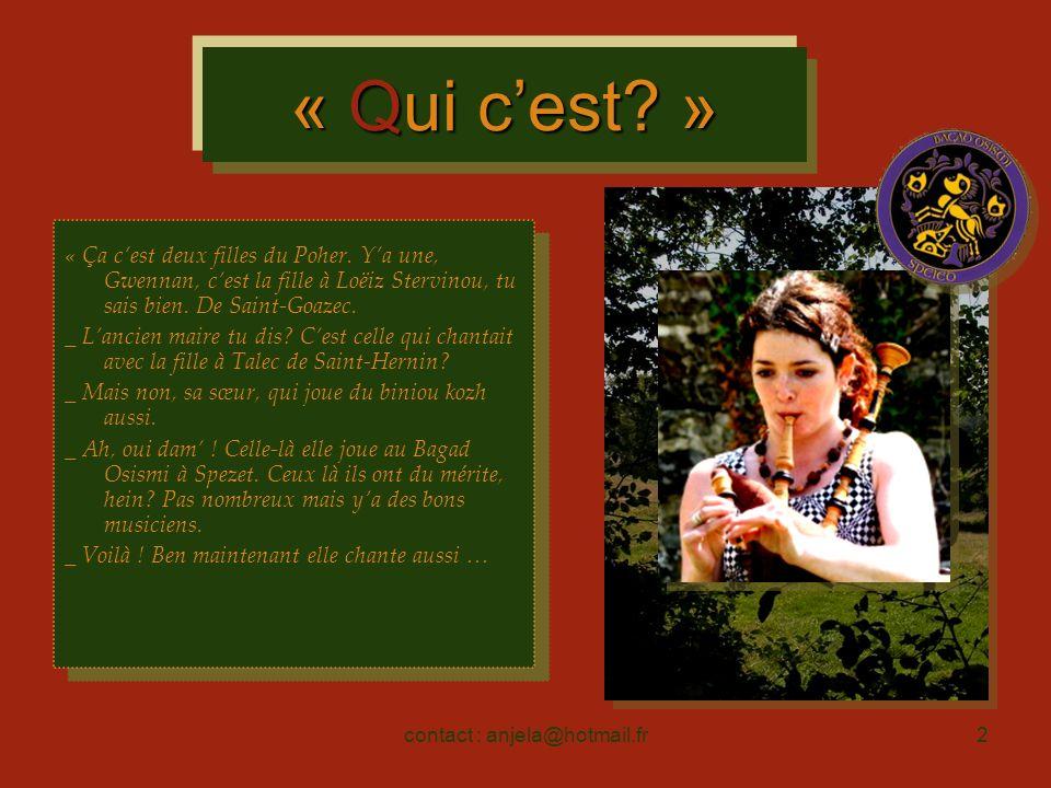 contact : anjela@hotmail.fr2 « Qui cest? » « Ça cest deux filles du Poher. Ya une, Gwennan, cest la fille à Loëiz Stervinou, tu sais bien. De Saint-Go