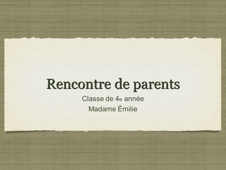 Rencontre de parents Classe de 4 e année Madame Émilie Classe de 4 e année Madame Émilie