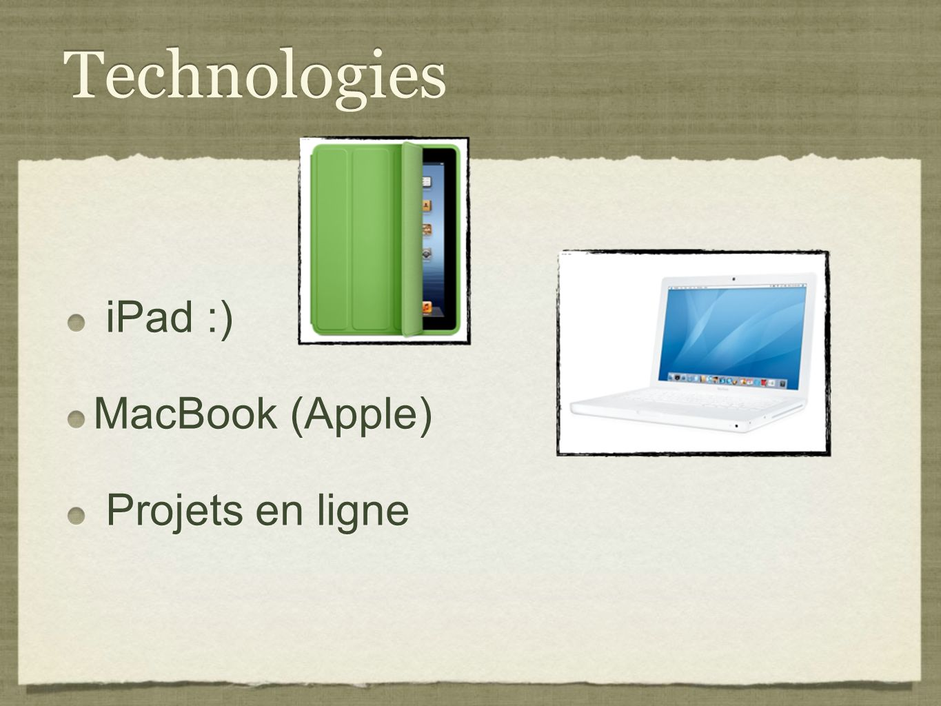 Technologies iPad :) MacBook (Apple) Projets en ligne iPad :) MacBook (Apple) Projets en ligne