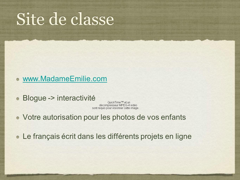 Site de classe www.MadameEmilie.com Blogue -> interactivité Votre autorisation pour les photos de vos enfants Le français écrit dans les différents projets en ligne www.MadameEmilie.com Blogue -> interactivité Votre autorisation pour les photos de vos enfants Le français écrit dans les différents projets en ligne
