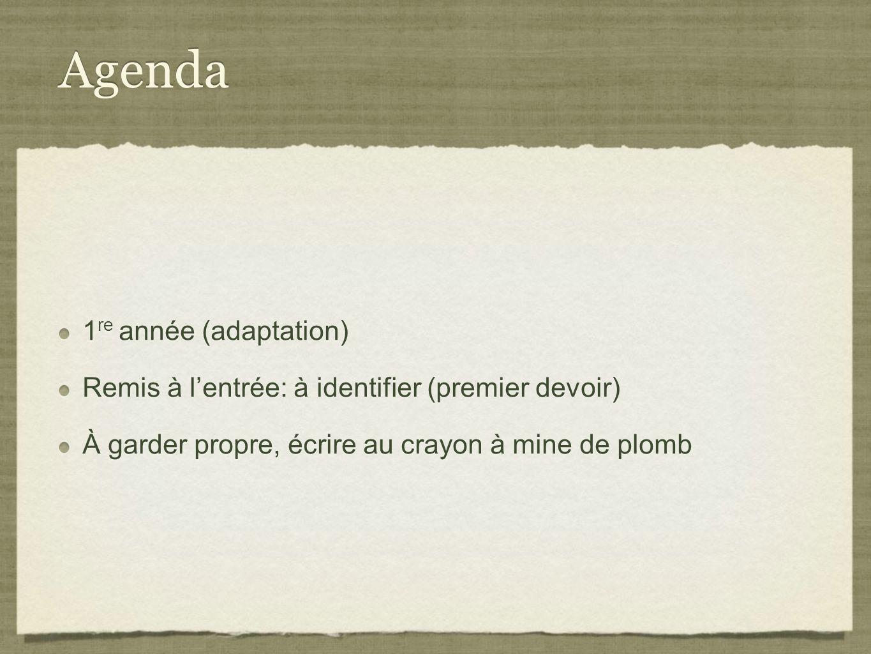 Agenda 1 re année (adaptation) Remis à lentrée: à identifier (premier devoir) À garder propre, écrire au crayon à mine de plomb 1 re année (adaptation