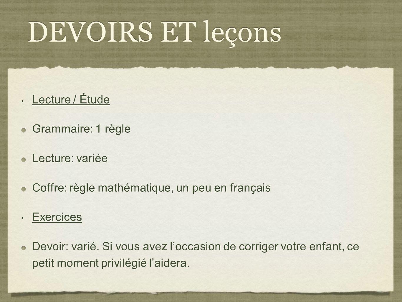 DEVOIRS ET leçons Lecture / Étude Grammaire: 1 règle Lecture: variée Coffre: règle mathématique, un peu en français Exercices Devoir: varié.