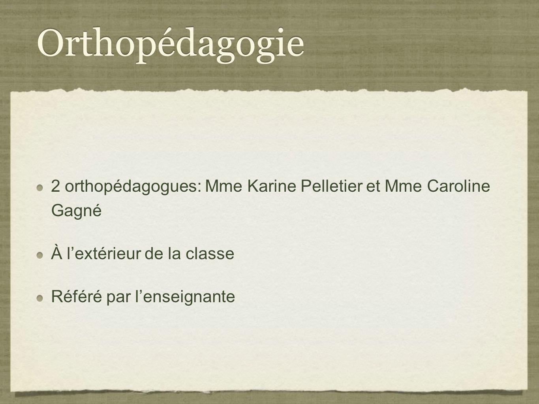 Orthopédagogie 2 orthopédagogues: Mme Karine Pelletier et Mme Caroline Gagné À lextérieur de la classe Référé par lenseignante 2 orthopédagogues: Mme