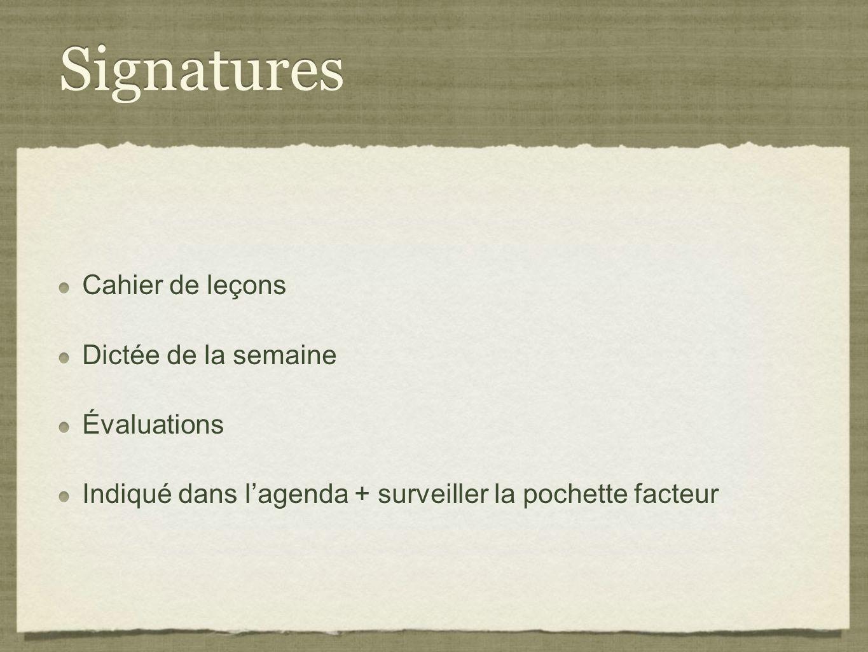 Signatures Cahier de leçons Dictée de la semaine Évaluations Indiqué dans lagenda + surveiller la pochette facteur Cahier de leçons Dictée de la semai