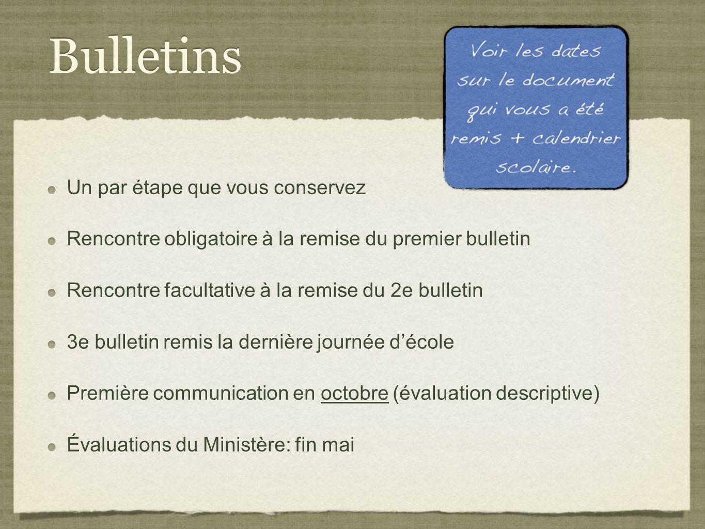 Bulletins Un par étape que vous conservez Rencontre obligatoire à la remise du premier bulletin Rencontre facultative à la remise du 2e bulletin 3e bu