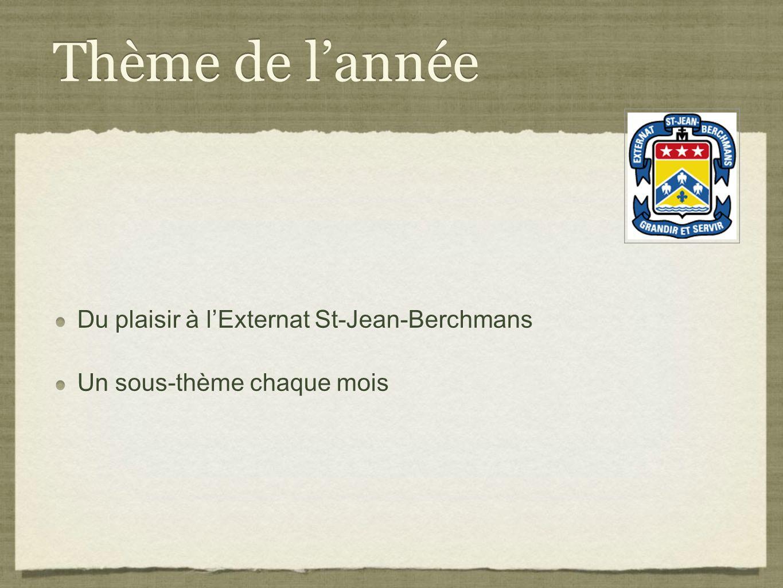 Thème de lannée Du plaisir à lExternat St-Jean-Berchmans Un sous-thème chaque mois Du plaisir à lExternat St-Jean-Berchmans Un sous-thème chaque mois