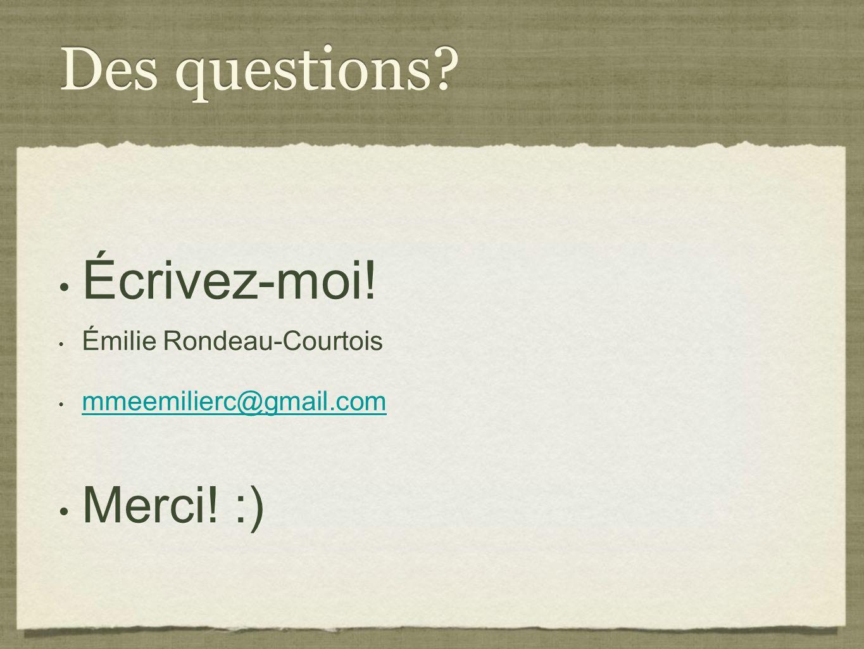 Des questions.Écrivez-moi. Émilie Rondeau-Courtois mmeemilierc@gmail.com Merci.
