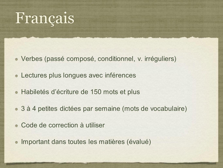 Français Verbes (passé composé, conditionnel, v. irréguliers) Lectures plus longues avec inférences Habiletés décriture de 150 mots et plus 3 à 4 peti