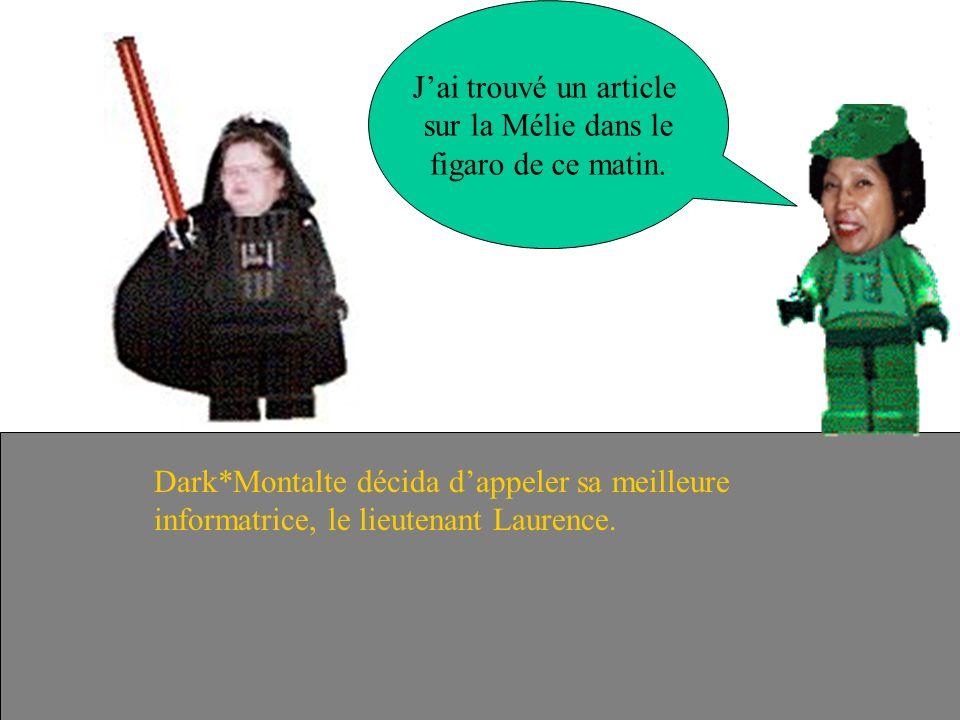 Dark*Montalte décida dappeler sa meilleure informatrice, le lieutenant Laurence. Il va falloir que je fasse appel à quelquun dautre pour les retrouver