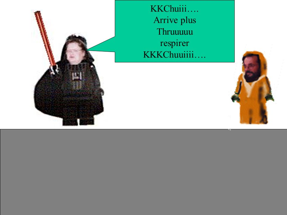 KKChuiii…. Thruuuuu KKKChuuiiii…. Dark*Montalte semble quelque peu essoufflé lorsquil rejoint Obi Xabe Kenobi