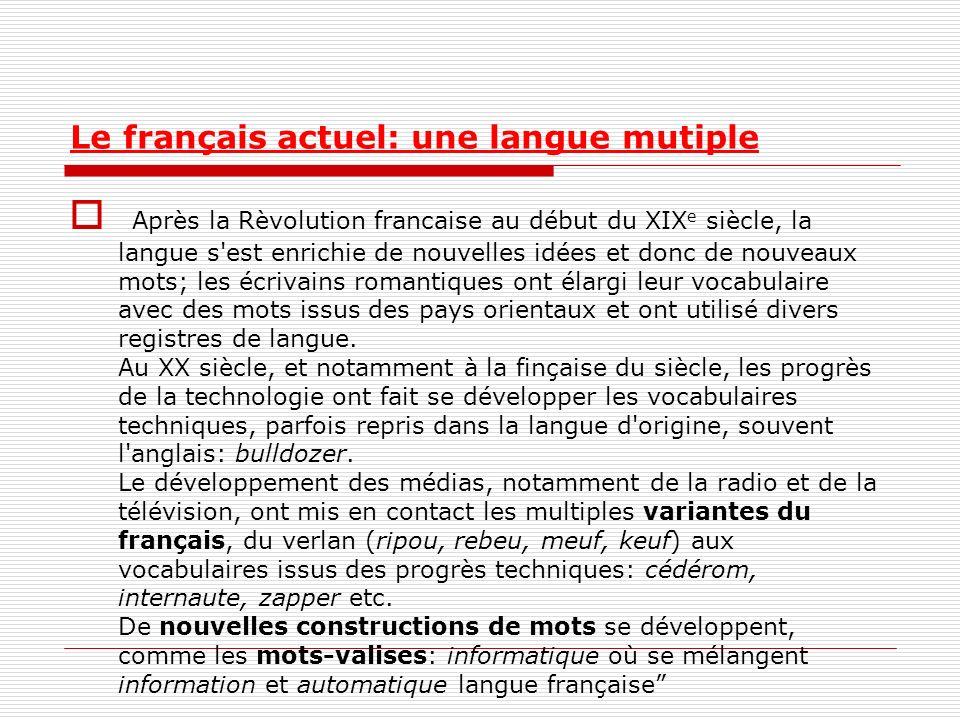 Le français actuel: une langue mutiple Après la Rèvolution francaise au début du XIX e siècle, la langue s'est enrichie de nouvelles idées et donc de