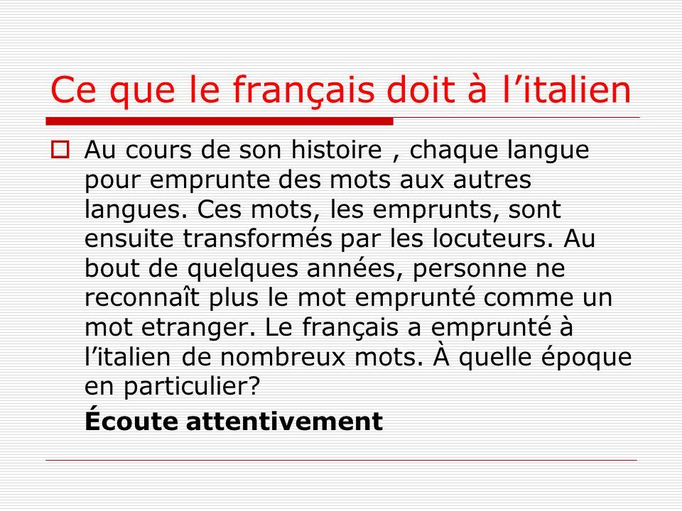 Ce que le français doit à litalien Au cours de son histoire, chaque langue pour emprunte des mots aux autres langues. Ces mots, les emprunts, sont ens