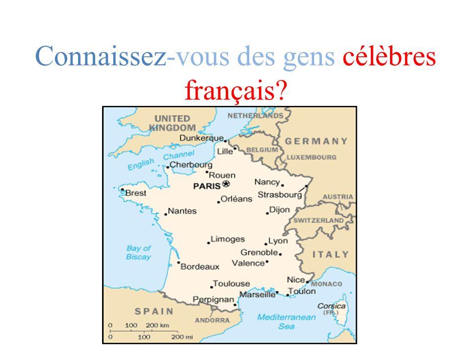Connaissez-vous des gens célèbres français?