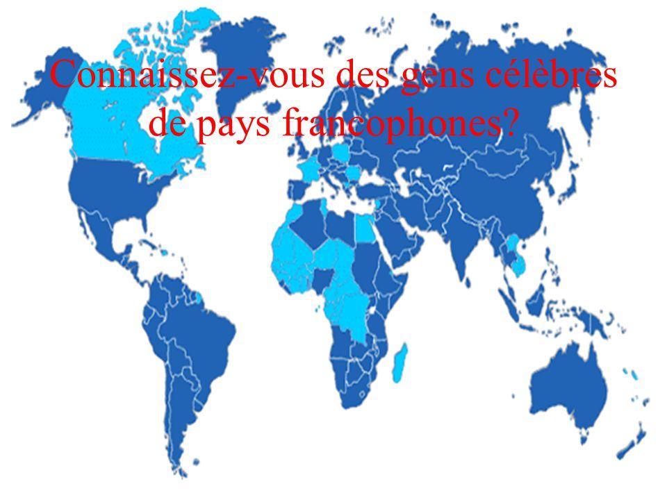 Connaissez-vous des gens célèbres de pays francophones?