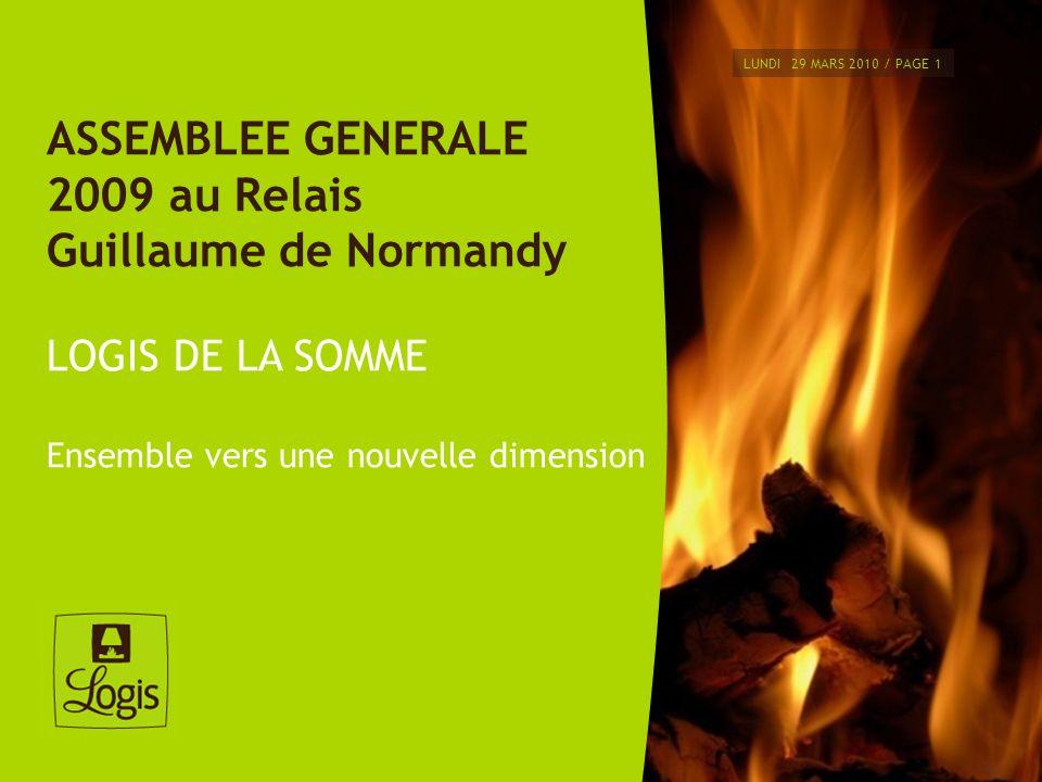 LUNDI 29 MARS 2010 / PAGE 1 ASSEMBLEE GENERALE 2009 au Relais Guillaume de Normandy LOGIS DE LA SOMME Ensemble vers une nouvelle dimension
