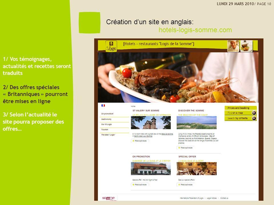Création dun site en anglais: hotels-logis-somme.com 1/ Vos témoignages, actualités et recettes seront traduits 2/ Des offres spéciales « Britanniques » pourront être mises en ligne 3/ Selon lactualité le site pourra proposer des offres… LUNDI 29 MARS 2010/ PAGE 10