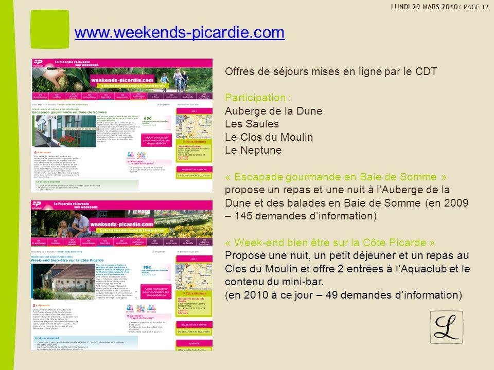 LUNDI 29 MARS 2010/ PAGE 12 www.weekends-picardie.com Offres de séjours mises en ligne par le CDT Participation : Auberge de la Dune Les Saules Le Clo