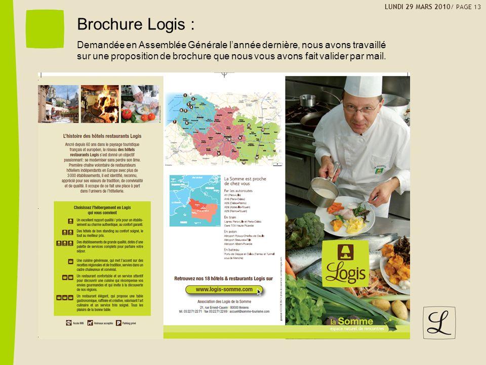 LUNDI 29 MARS 2010/ PAGE 13 Brochure Logis : Demandée en Assemblée Générale lannée dernière, nous avons travaillé sur une proposition de brochure que