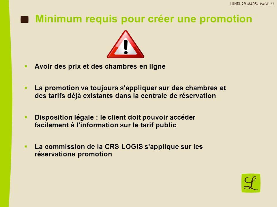 Minimum requis pour créer une promotion Avoir des prix et des chambres en ligne La promotion va toujours s'appliquer sur des chambres et des tarifs dé