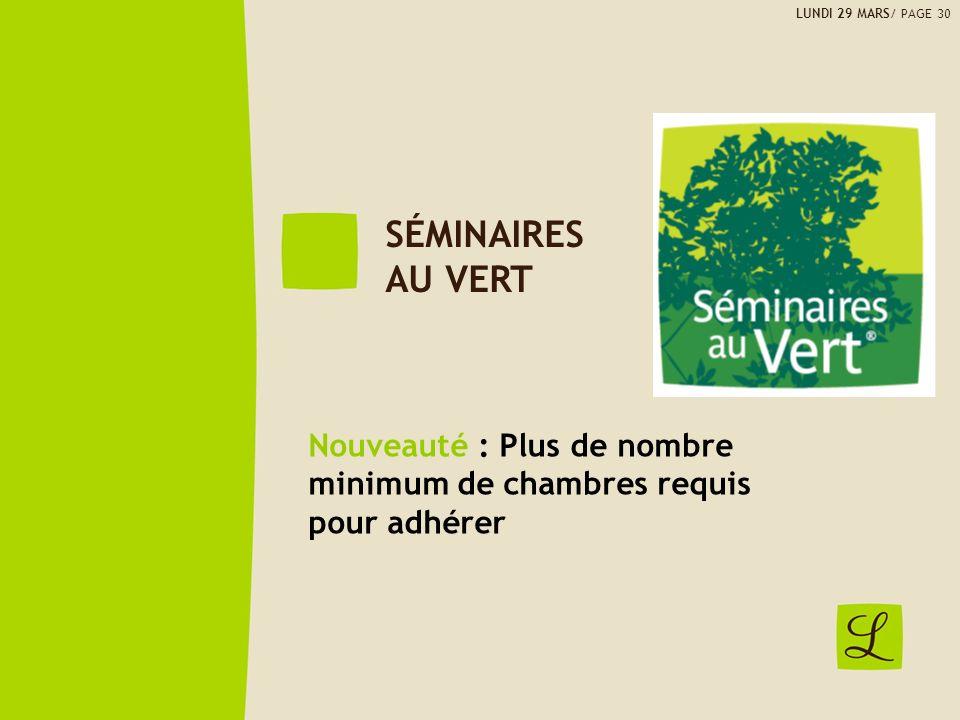 SÉMINAIRES AU VERT Nouveauté : Plus de nombre minimum de chambres requis pour adhérer LUNDI 29 MARS/ PAGE 30