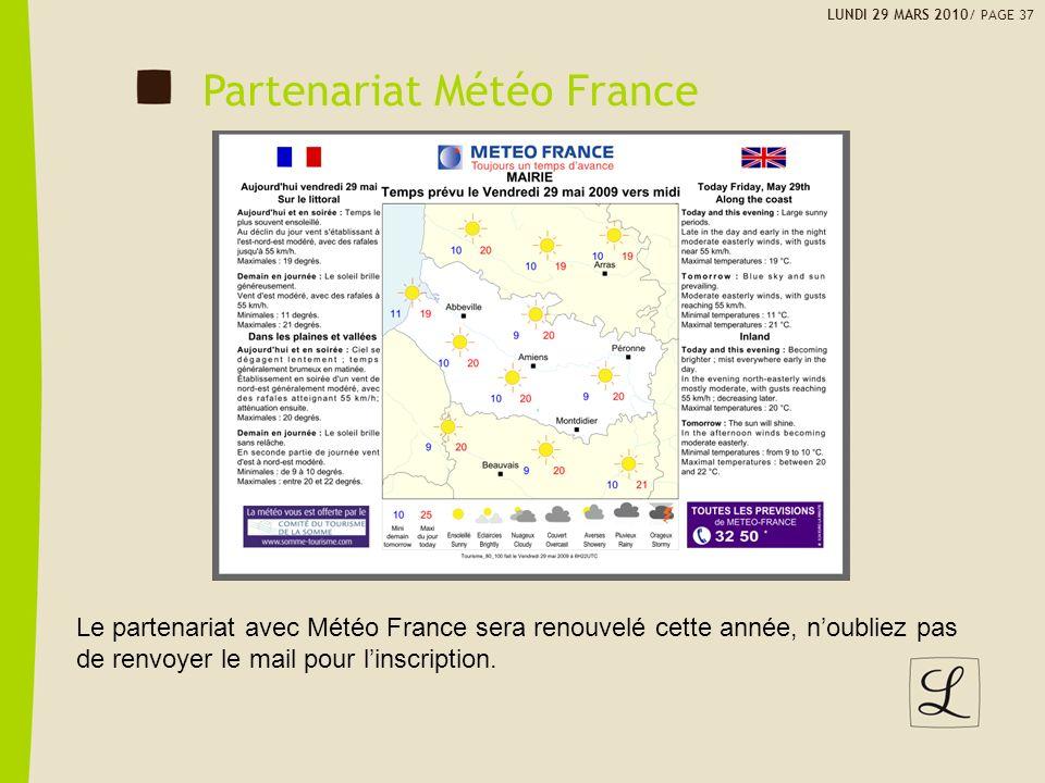 LUNDI 29 MARS 2010/ PAGE 37 Partenariat Météo France Le partenariat avec Météo France sera renouvelé cette année, noubliez pas de renvoyer le mail pour linscription.