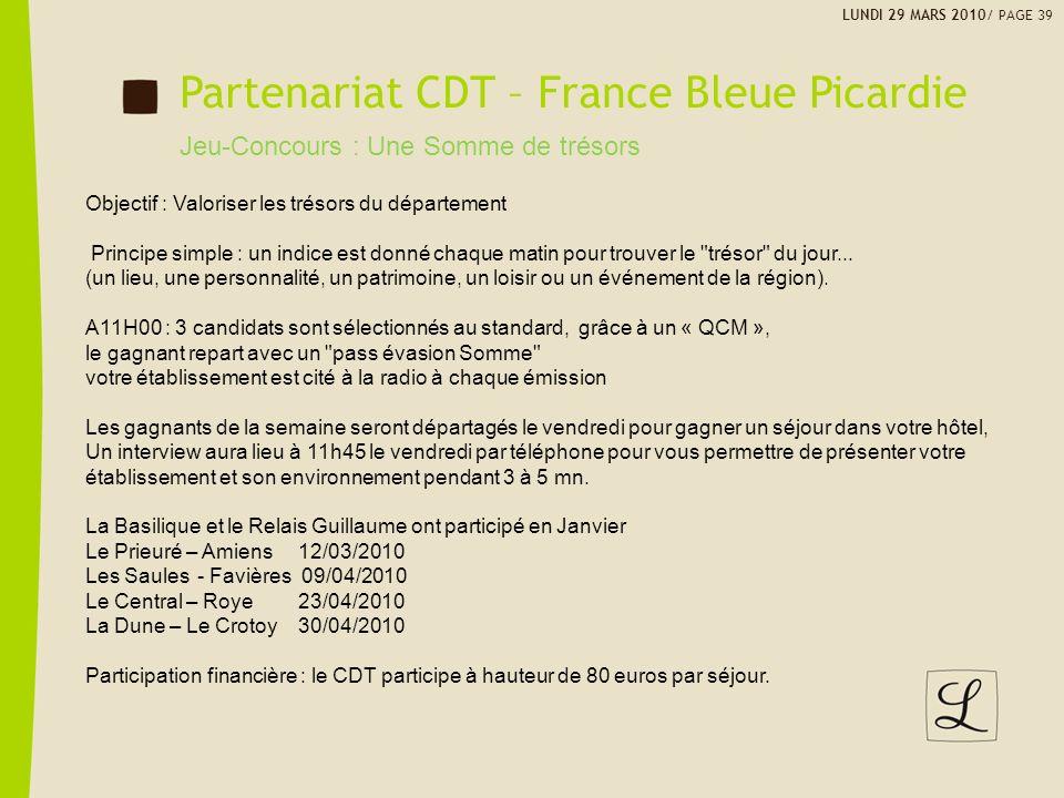 LUNDI 29 MARS 2010/ PAGE 39 Partenariat CDT – France Bleue Picardie Jeu-Concours : Une Somme de trésors Objectif : Valoriser les trésors du départemen
