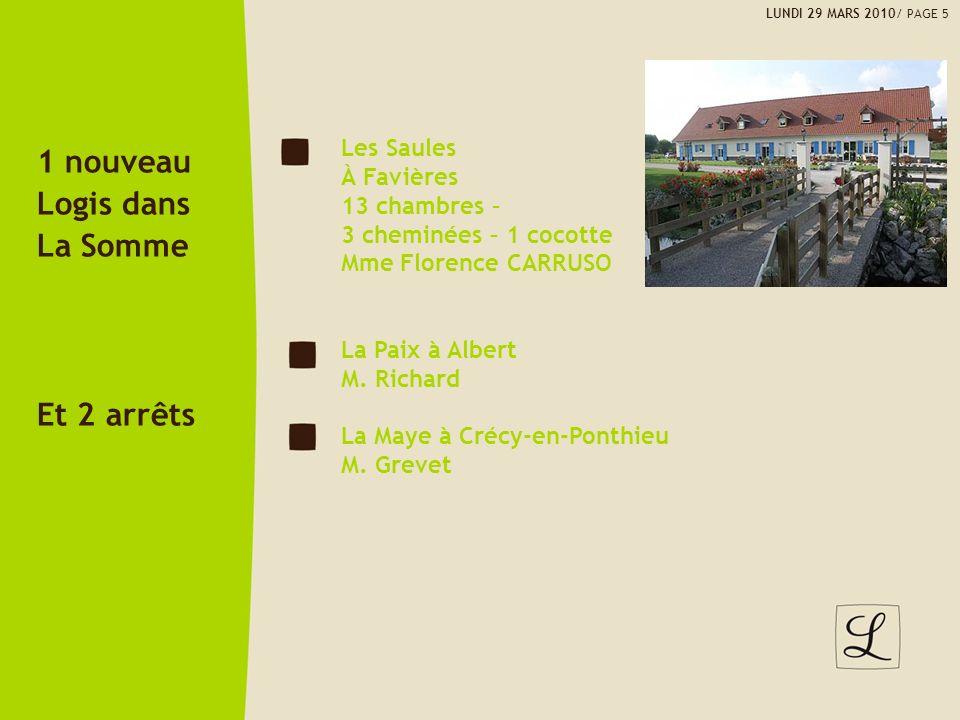 LUNDI 29 MARS 2010/ PAGE 5 Les Saules À Favières 13 chambres – 3 cheminées – 1 cocotte Mme Florence CARRUSO La Paix à Albert M. Richard La Maye à Créc