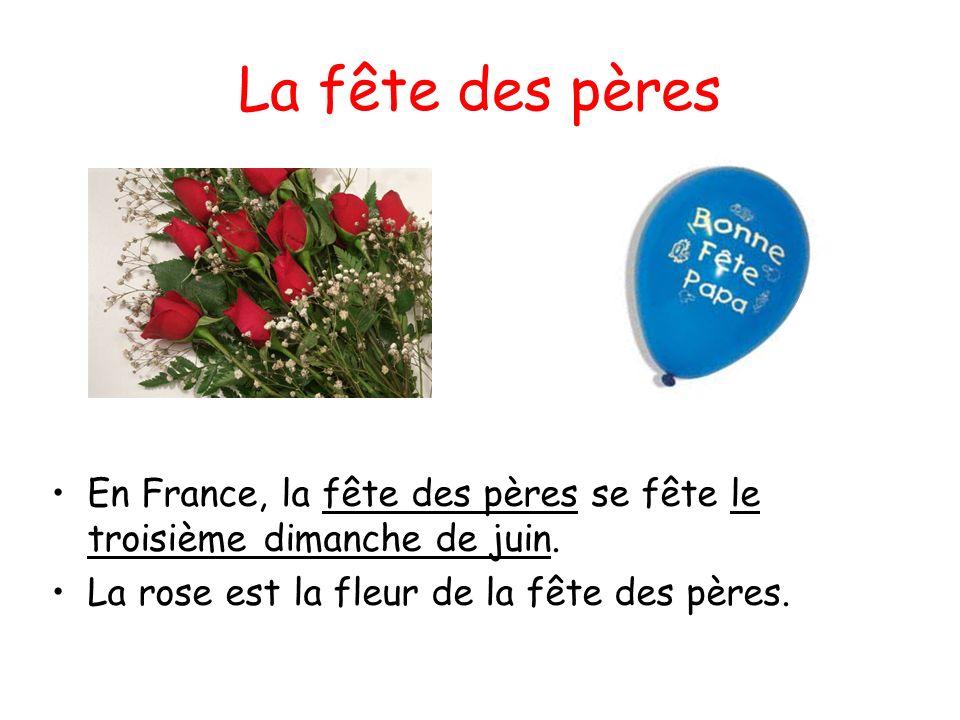 La fête des pères En France, la fête des pères se fête le troisième dimanche de juin. La rose est la fleur de la fête des pères.