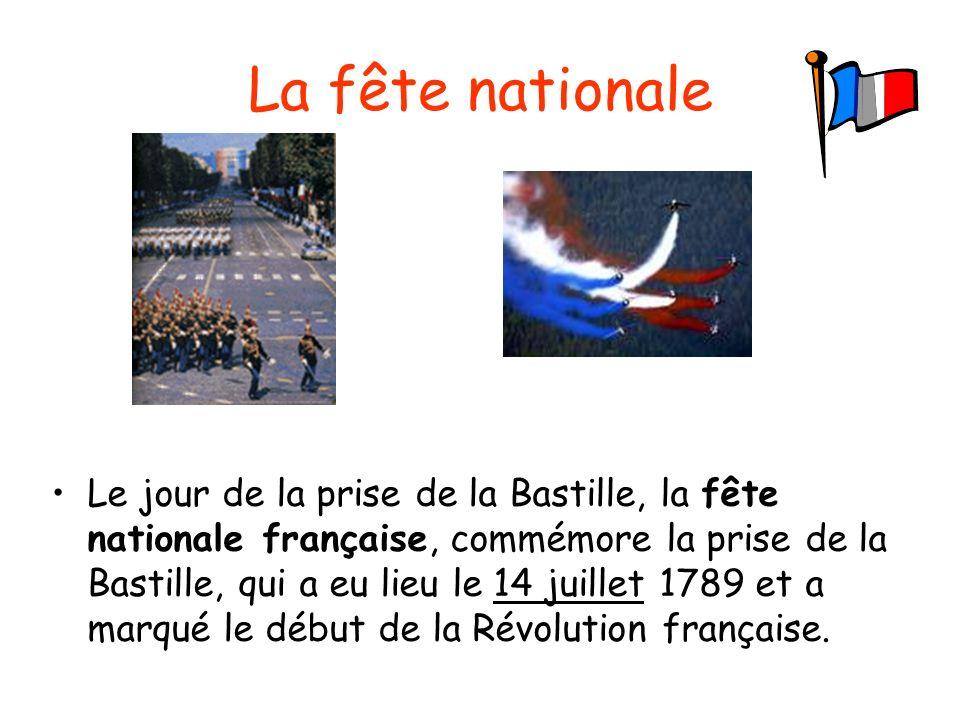 La fête nationale Le jour de la prise de la Bastille, la fête nationale française, commémore la prise de la Bastille, qui a eu lieu le 14 juillet 1789