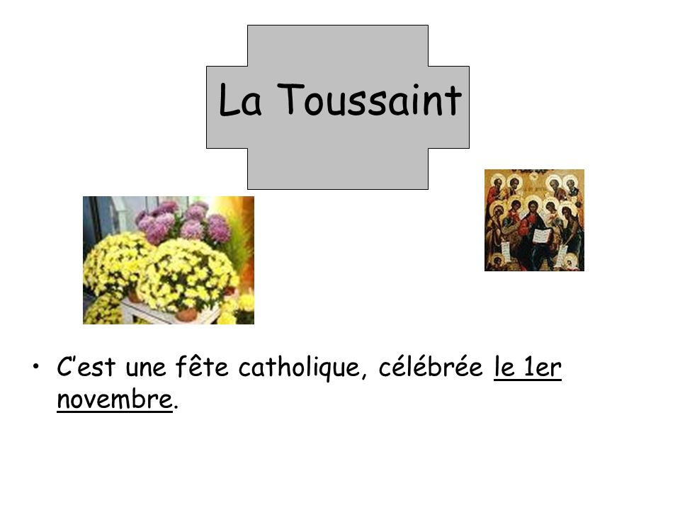 La Toussaint Cest une fête catholique, célébrée le 1er novembre.