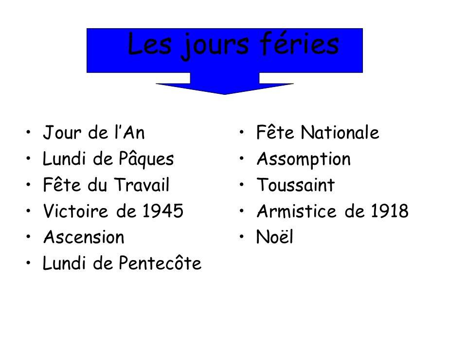 Les jours féries Jour de lAn Lundi de Pâques Fête du Travail Victoire de 1945 Ascension Lundi de Pentecôte Fête Nationale Assomption Toussaint Armisti