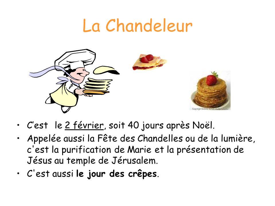 La Chandeleur Cest le 2 février, soit 40 jours après Noël. Appelée aussi la Fête des Chandelles ou de la lumière, c'est la purification de Marie et la