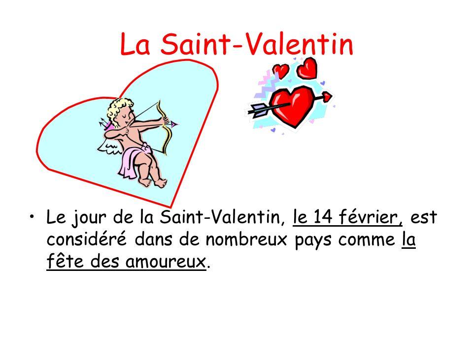 La Saint-Valentin Le jour de la Saint-Valentin, le 14 février, est considéré dans de nombreux pays comme la fête des amoureux.