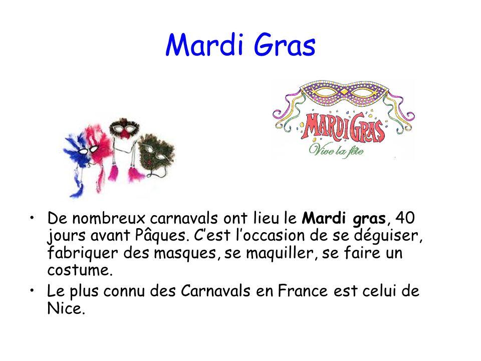 Mardi Gras De nombreux carnavals ont lieu le Mardi gras, 40 jours avant Pâques. Cest loccasion de se déguiser, fabriquer des masques, se maquiller, se