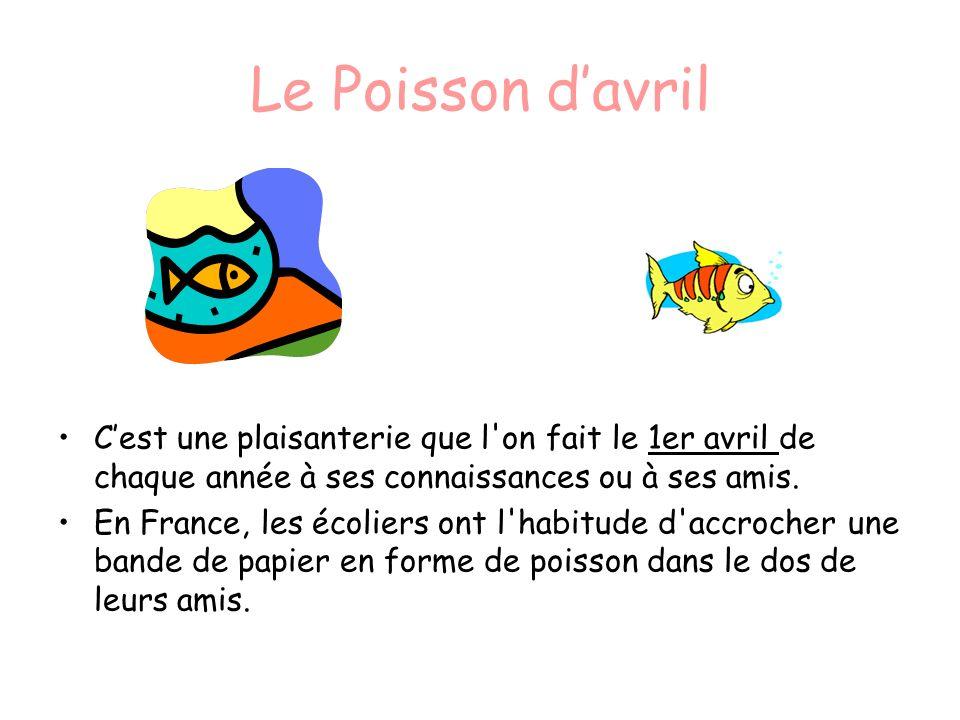 Le Poisson davril Cest une plaisanterie que l'on fait le 1er avril de chaque année à ses connaissances ou à ses amis. En France, les écoliers ont l'ha