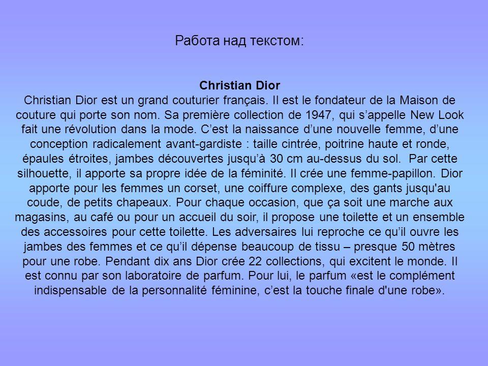 Работа над текстом: Christian Dior Christian Dior est un grand couturier français. Il est le fondateur de la Maison de couture qui porte son nom. Sa p