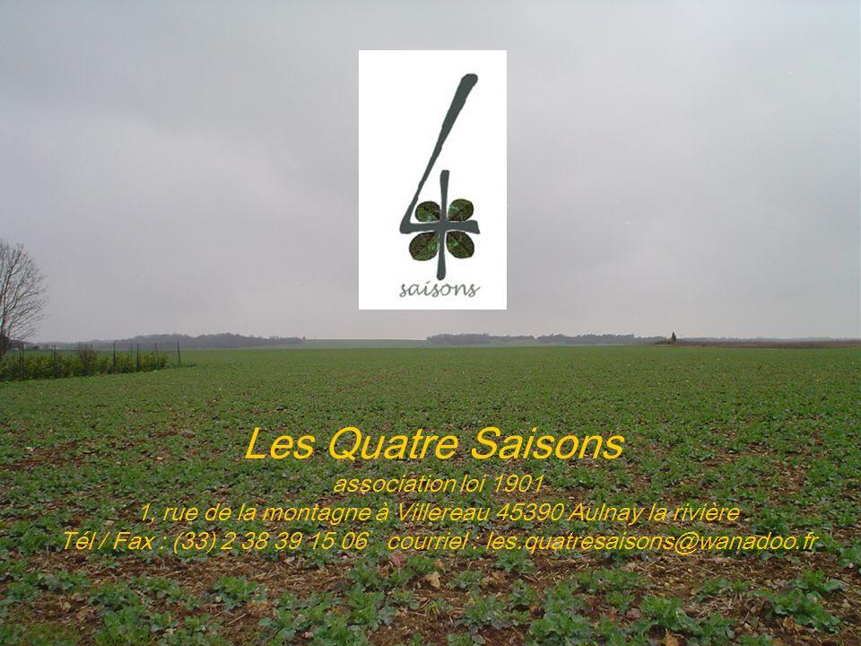 Les Quatre Saisons association loi 1901 1, rue de la montagne à Villereau 45390 Aulnay la rivière Tél / Fax : (33) 2 38 39 15 06 courriel : les.quatre