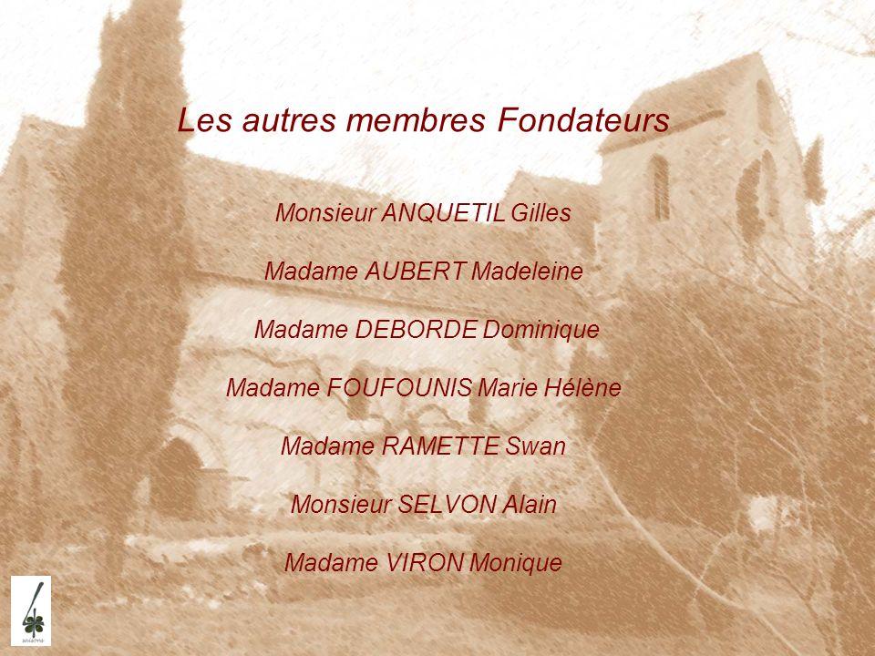 Les autres membres Fondateurs Monsieur ANQUETIL Gilles Madame AUBERT Madeleine Madame DEBORDE Dominique Madame FOUFOUNIS Marie Hélène Madame RAMETTE S