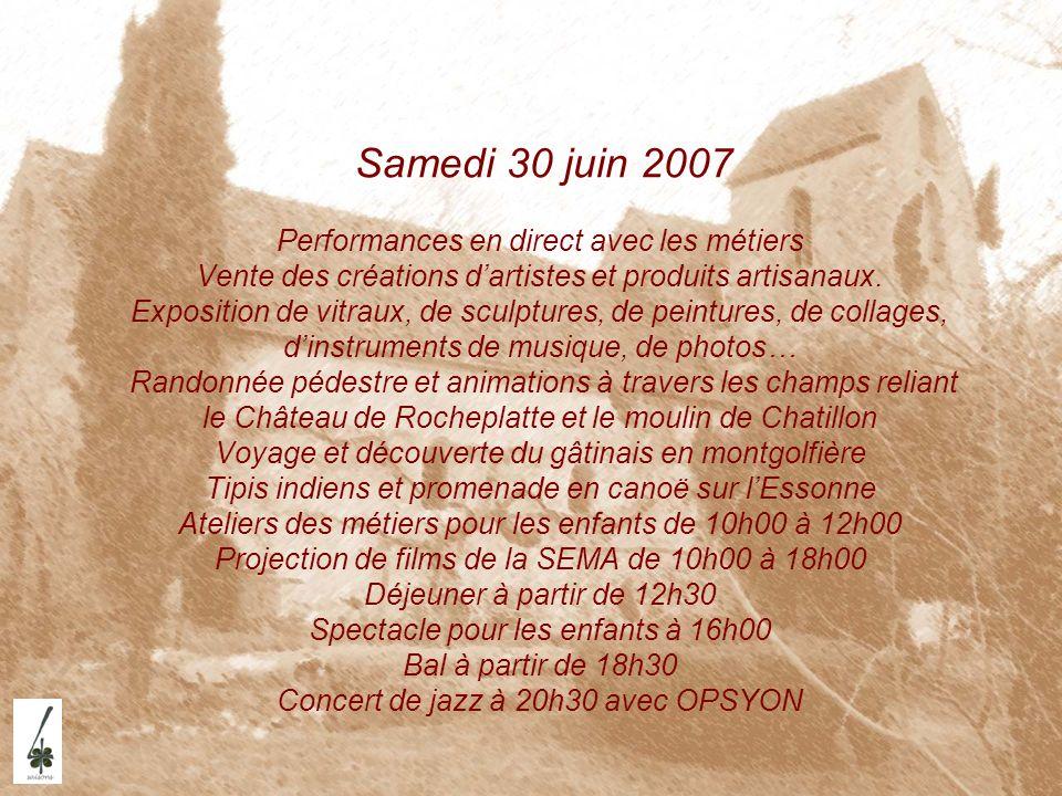 Samedi 30 juin 2007 Performances en direct avec les métiers Vente des créations dartistes et produits artisanaux. Exposition de vitraux, de sculptures