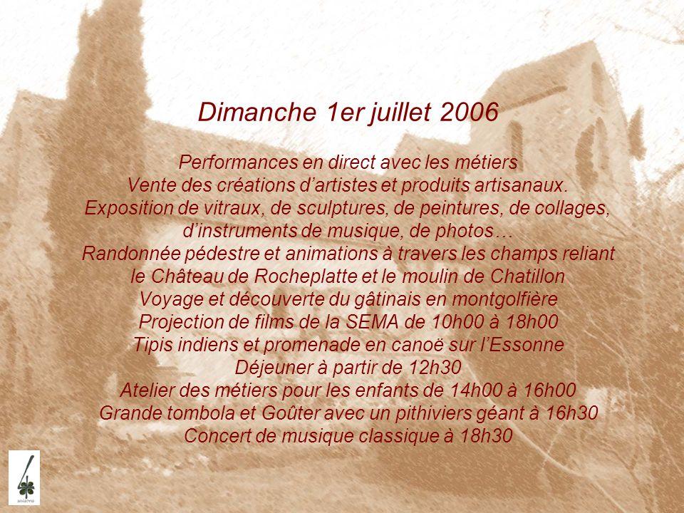 Dimanche 1er juillet 2006 Performances en direct avec les métiers Vente des créations dartistes et produits artisanaux. Exposition de vitraux, de scul