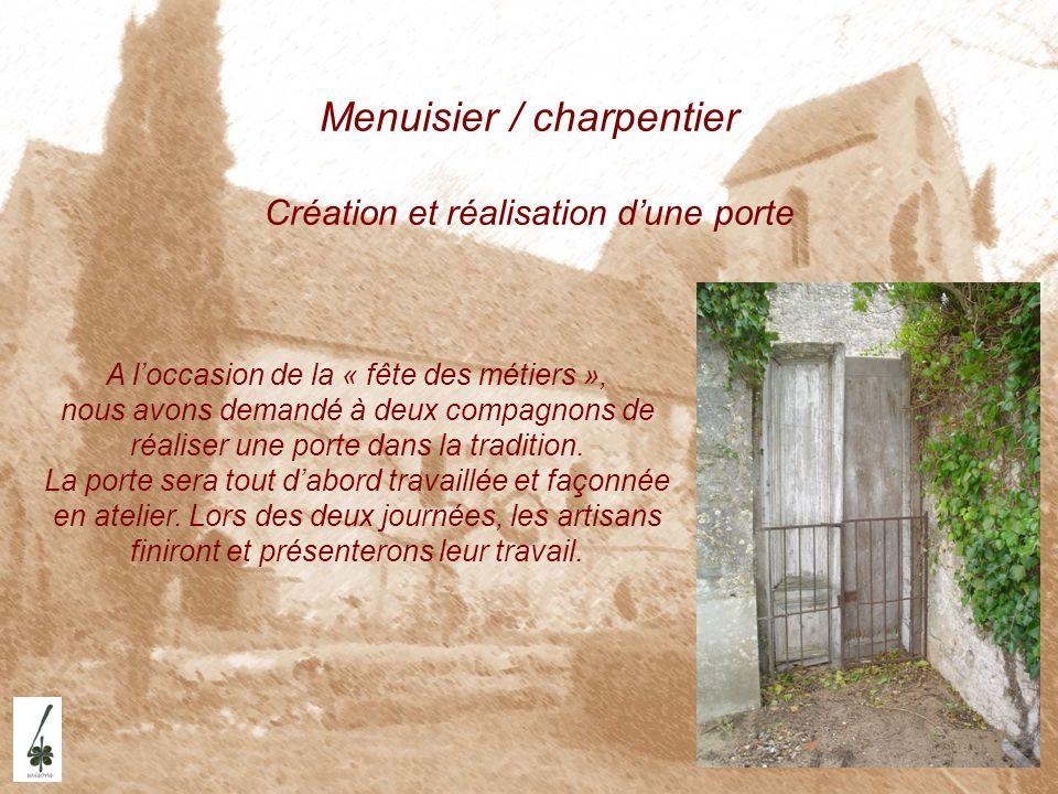 Menuisier / charpentier Création et réalisation dune porte A loccasion de la « fête des métiers », nous avons demandé à deux compagnons de réaliser un