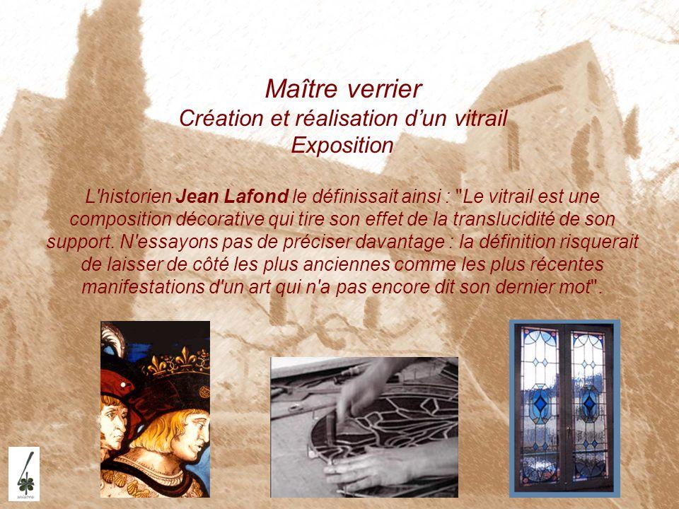 Maître verrier Création et réalisation dun vitrail Exposition L'historien Jean Lafond le définissait ainsi :