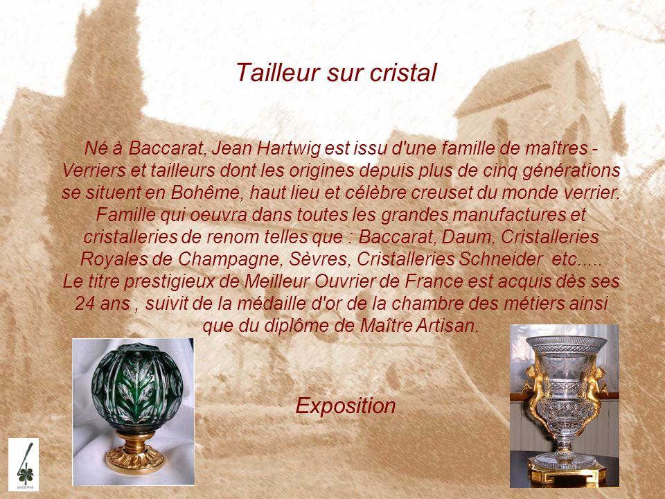 Tailleur sur cristal Né à Baccarat, Jean Hartwig est issu d'une famille de maîtres - Verriers et tailleurs dont les origines depuis plus de cinq génér
