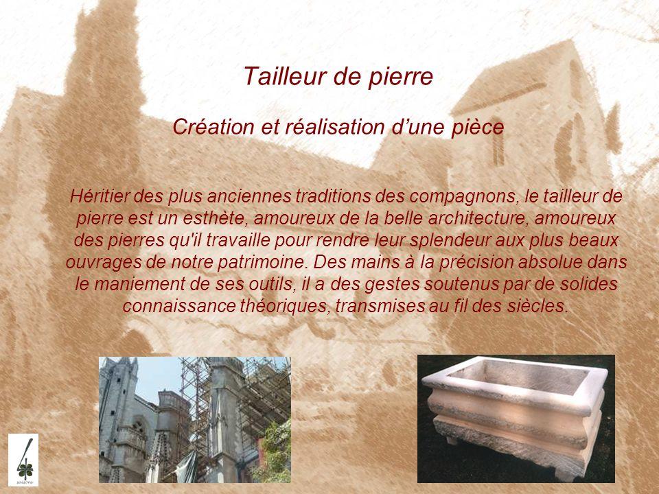 Tailleur de pierre Création et réalisation dune pièce Héritier des plus anciennes traditions des compagnons, le tailleur de pierre est un esthète, amo