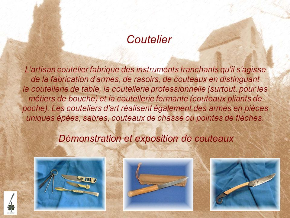 Coutelier L'artisan coutelier fabrique des instruments tranchants qu'il s'agisse de la fabrication d'armes, de rasoirs, de couteaux en distinguant la