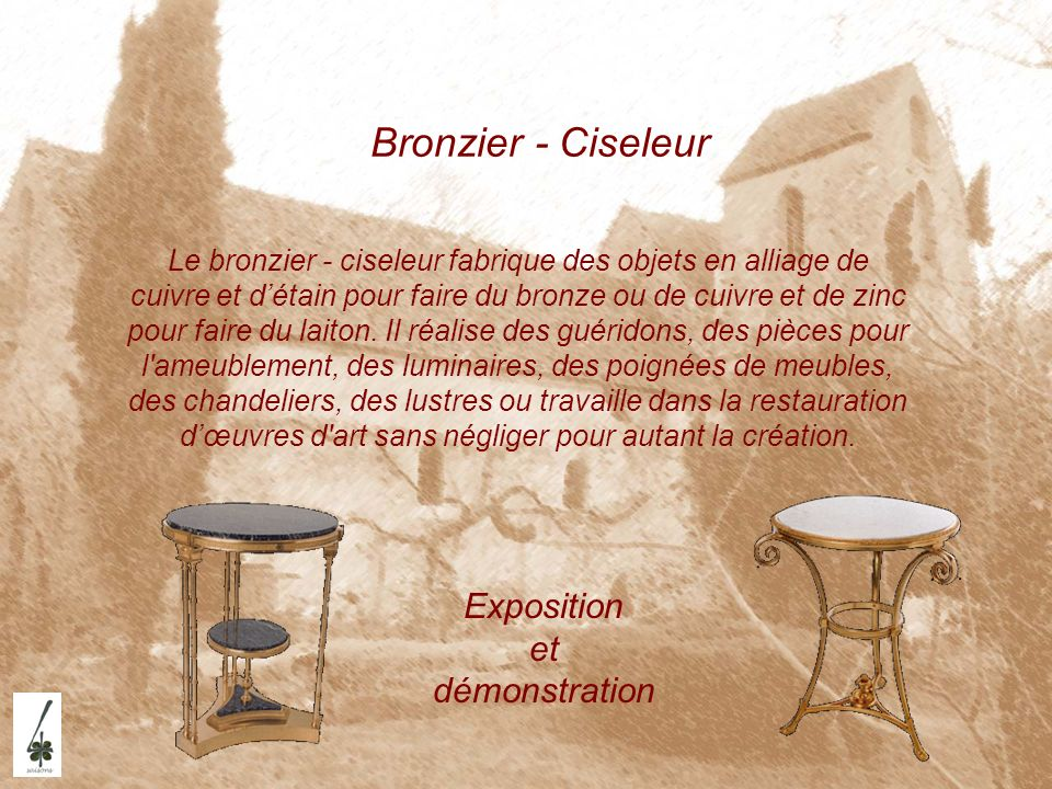 Bronzier - Ciseleur Exposition et démonstration Le bronzier - ciseleur fabrique des objets en alliage de cuivre et détain pour faire du bronze ou de c